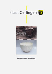 Aus grauer Vorzeit - Archäologie in Gerlingen / Kunst im Rathaus